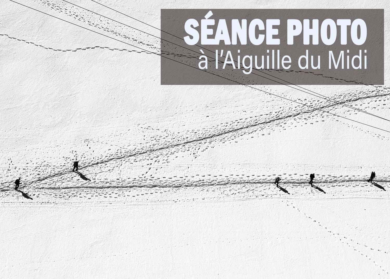 SÉANCE PHOTO A L'AIGUILLE DU MIDI - MONT BLANC